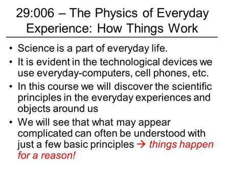 Science is a part of everyday life. It is evident in the technological devices we use everyday-computers, cell phones, etc. In this course we will discover.