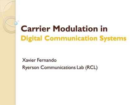 Carrier Modulation in Digital Communication Systems Xavier Fernando Ryerson Communications Lab (RCL)