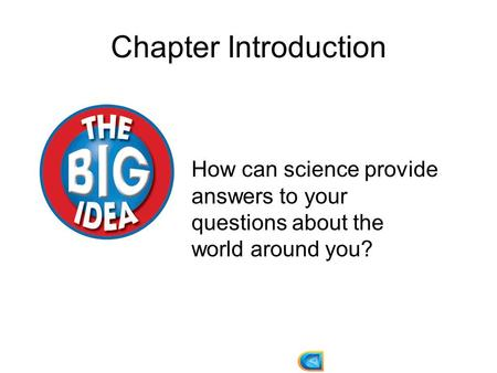 Chapter Introduction How can science provide answers to your questions about the world around you?