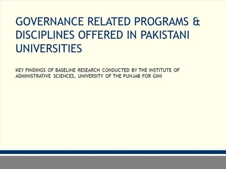 GOVERNANCE RELATED PROGRAMS & DISCIPLINES OFFERED IN PAKISTANI UNIVERSITIES KEY FINDINGS OF BASELINE RESEARCH CONDUCTED BY THE INSTITUTE OF ADMINISTRATIVE.