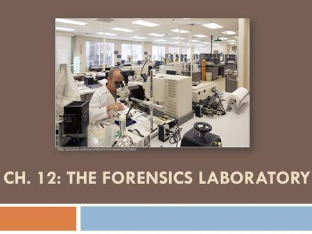 CH. 12: THE FORENSICS LABORATORY