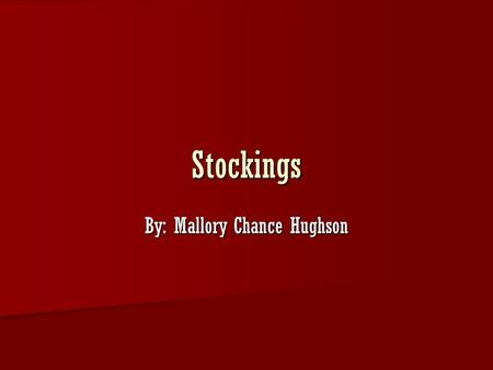 Stockings By: Mallory Chance Hughson. It all started when…. Some say it all started when three very poor people lost their wife and mom. One night, after.