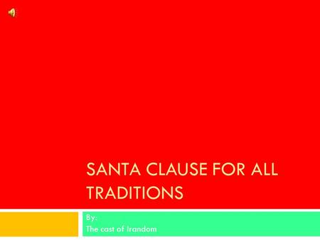 SANTA CLAUSE FOR ALL TRADITIONS By: The cast of Irandom.