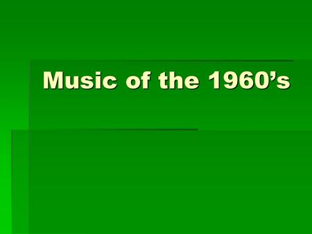 Music of the 1960's. The 1960's  Represented the revolutionary era of the decade  Time of rebellion & counter-culture:  Young adults were questioning.
