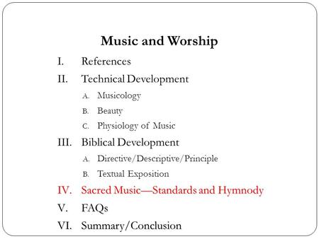 Music and Worship I.References II.Technical Development A. Musicology B. Beauty C. Physiology of Music III.Biblical Development A. Directive/Descriptive/Principle.