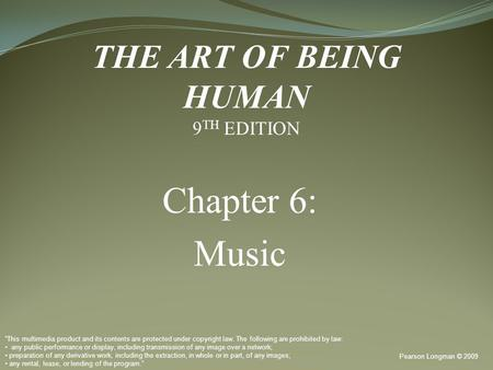 "Chapter 6: Music Pearson Longman © 2009 ""This multimedia product and its contents are protected under copyright law. The following are prohibited by law:"