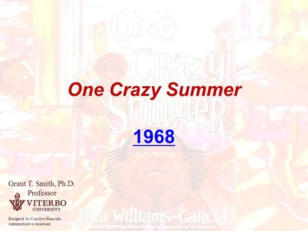 One Crazy Summer 1968 Grant T. Smith, Ph.D. Professor Designed by Carolyn Hanoski, Administrative Assistant.