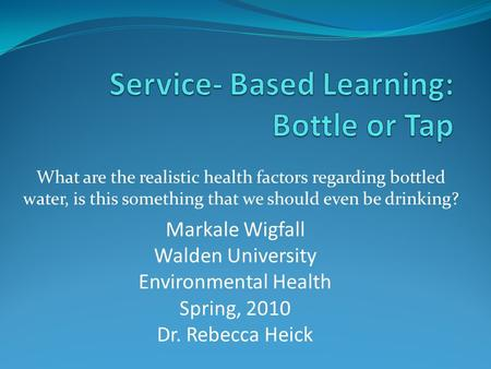 What are the realistic health factors regarding bottled water, is this something that we should even be drinking? Markale Wigfall Walden University Environmental.