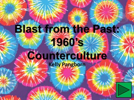 Blast from the Past: 1960's Counterculture Kelly Pangborn.