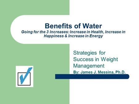 Benefits of Water Going for the 3 Increases: Increase in Health, Increase in Happiness & Increase in Energy Strategies for Success in Weight Management.