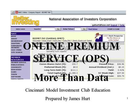1 ONLINE PREMIUM SERVICE (OPS) More Than Data Cincinnati Model Investment Club Education Prepared by James Hurt.