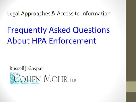 Russell J. Gaspar Legal Approaches & Access to Information Frequently Asked Questions About HPA Enforcement.