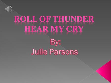 Roll of Thunder, Hear My Cry Author: Mildred D. Taylor ...