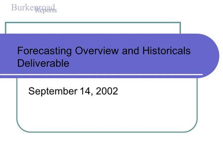 Forecasting Overview and Historicals Deliverable September 14, 2002.