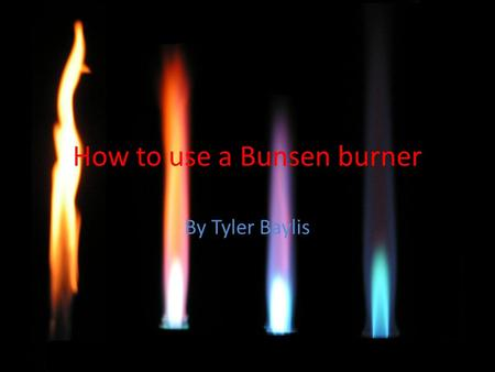 How to use a Bunsen burner By Tyler Baylis. Risks of using a Bunsen burner You could burn yourself You could mix chemicals that could cause an explosion.