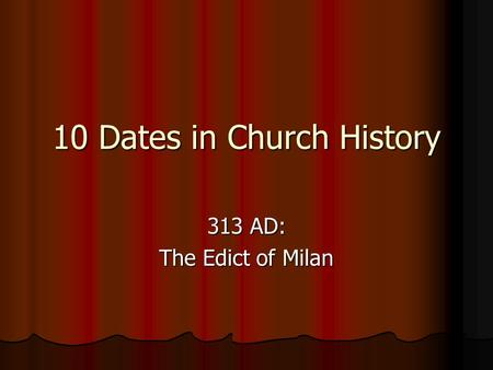 10 Dates in Church History 313 AD: The Edict of Milan.