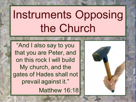 "Instruments Opposing the Church ""And I also say to you that you are Peter, and on this rock I will build My church, and the gates of Hades shall not prevail."
