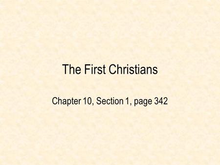 The First Christians Chapter 10, Section 1, page 342.