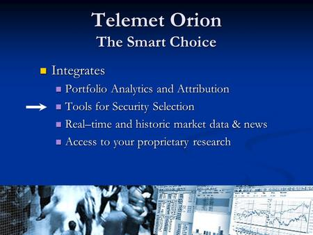 Client Confidential - Call 800 368-2078 for more information Telemet Orion The Smart Choice Integrates Integrates Portfolio Analytics and Attribution Portfolio.