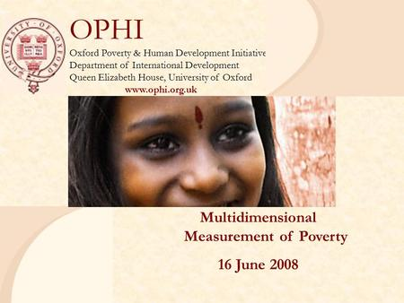 OPHI Oxford Poverty & Human Development Initiative Department of International Development Queen Elizabeth House, University of Oxford www.ophi.org.uk.