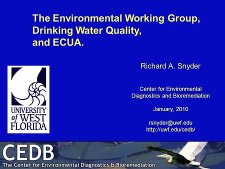 Richard A. Snyder Center for Environmental Diagnostics and Bioremediation January, 2010  The Environmental Working.