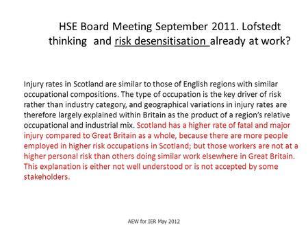 HSE Board Meeting September 2011. Lofstedt thinking and risk desensitisation already at work? Injury rates in Scotland are similar to those of English.
