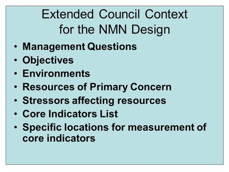 Extended Council Context for the NMN Design Management Questions Objectives Environments Resources of Primary Concern Stressors affecting resources Core.