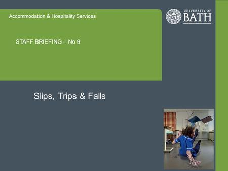 Accommodation & Hospitality Services STAFF BRIEFING – No 9 Slips, Trips & Falls.