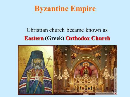 Byzantine Empire Christian church became known as Eastern Orthodox Church Eastern (Greek) Orthodox Church.