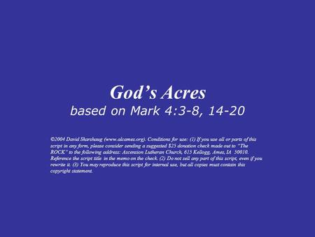 God's Acres based on Mark 4:3-8, 14-20 ©2004 David Skarshaug (www.alcames.org). Conditions for use: (1) If you use all or parts of this script in any form,