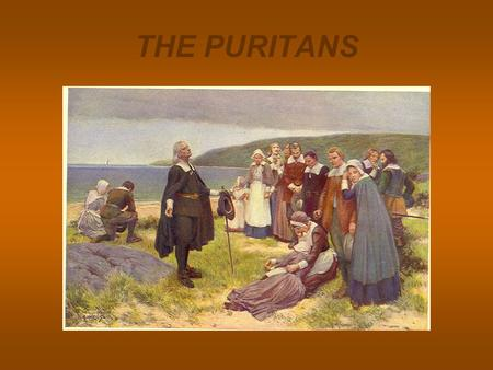 THE PURITANS. PURITANS Puritanism began in the 16 th and 17 th century as a reform movement against the Church of England. The Puritans followed the teachings.