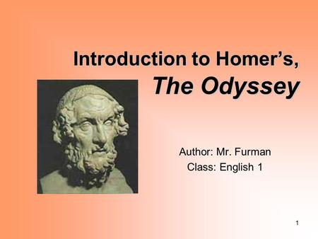1 Introduction to Homer's, The Odyssey Author: Mr. Furman Class: English 1.
