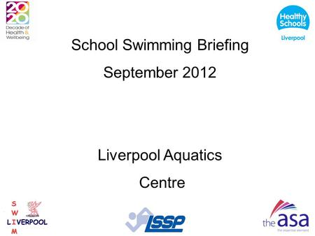 School Swimming Briefing September 2012 Liverpool Aquatics Centre.