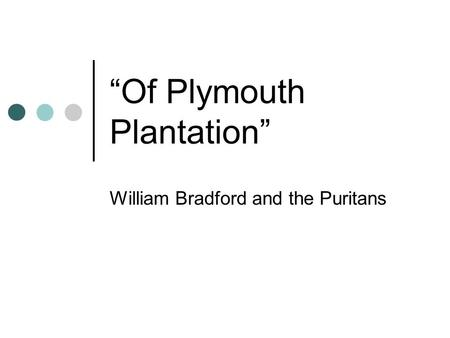 the puritan philosophy in of plymouth plantation by william bradford William bradford (plymouth colony and his eventual attraction to the separatist branch of puritan bradford's book of plymouth plantation.