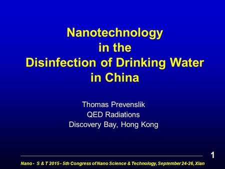 Nanotechnology in the Disinfection of Drinking Water in China Thomas Prevenslik QED Radiations Discovery Bay, Hong Kong Nano - S & T 2015 - 5th Congress.