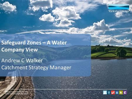 Safeguard Zones – A Water Company View Andrew C Walker Catchment Strategy Manager.