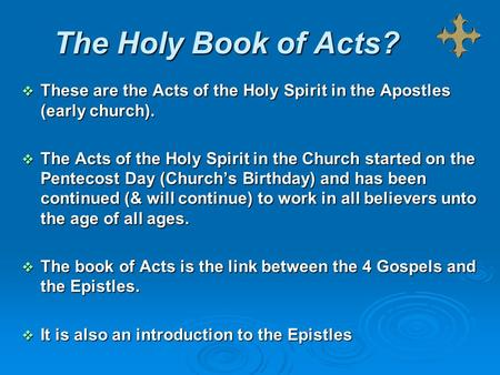 The Holy Book of Acts?  These are the Acts of the Holy Spirit in the Apostles (early church).  The Acts of the Holy Spirit in the Church started on the.