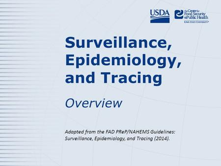 Surveillance, Epidemiology, and Tracing Overview Adapted from the FAD PReP/NAHEMS Guidelines: Surveillance, Epidemiology, and Tracing (2014).
