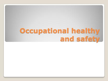 Occupational healthy and safety. Definition: Occupational health and safety is a cross-disciplinary concerned with protecting the safety, health and welfare.
