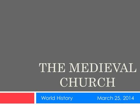 THE MEDIEVAL CHURCH World HistoryMarch 25, 2014. THE CHURCH AND MEDIEVAL LIFE  The Church's goal was to spread their religion  Women helped spread Christianity.