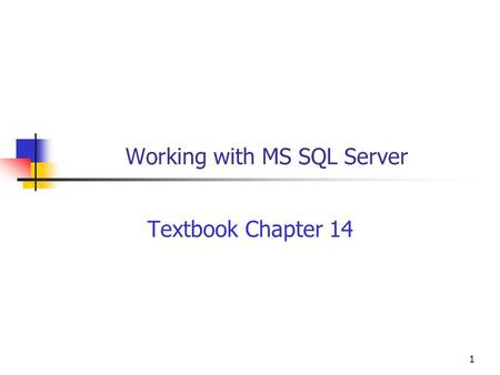 1 Working with MS SQL Server Textbook Chapter 14.