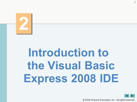  2009 Pearson Education, Inc. All rights reserved. 1 2 2 Introduction to the Visual Basic Express 2008 IDE.