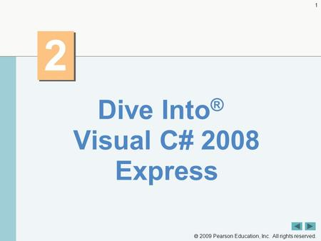  2009 Pearson Education, Inc. All rights reserved. 1 2 2 Dive Into ® Visual C# 2008 Express.