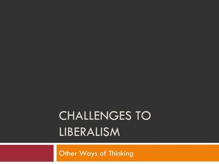 CHALLENGES TO LIBERALISM Other Ways of Thinking. ABORIGINAL WAYS OF THINKING.