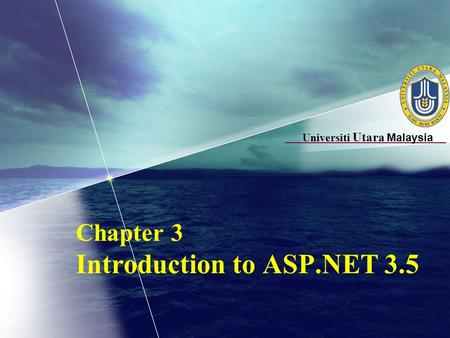 Universiti Utara Malaysia Chapter 3 Introduction to ASP.NET 3.5.