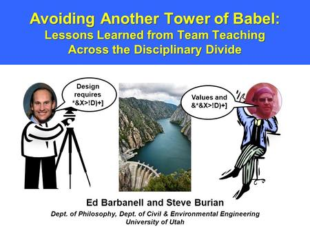 Avoiding Another Tower of Babel: Lessons Learned from Team Teaching Across the Disciplinary Divide Ed Barbanell and Steve Burian Dept. of Philosophy, Dept.