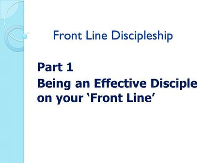 Front Line Discipleship Part 1 Being an Effective Disciple on your 'Front Line'