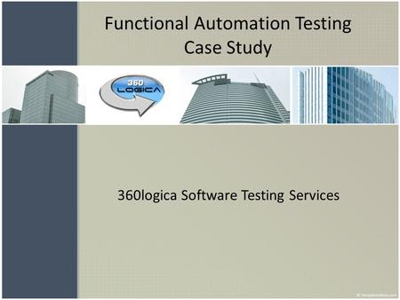 Functional Automation Testing Case Study 360logica Software Testing Services.