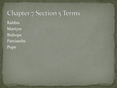 Chapter 7 Section 5 Terms Rabbis Martyrs Bishops Patriarchs Pope.
