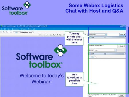 Some Webex Logistics Chat with Host and Q&A Ask questions to panelists here You may private chat with the host here.